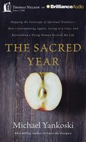 The Sacred Year: Mapping the Soulscape of Spiritual Practice-How Contemplating Apples, Living in a Cave and Befriend