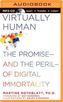 Virtually Human: The Promise-and the Peril-of Digital Immortality