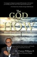 The God of How: Understanding How Trials, Transitions, and Triumphs Fit into God's Plan for Your Life