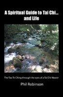 A Spiritual Guide to Tai Chi...and Life: The Tao Te Ching through the eyes of a Tai Chi Master