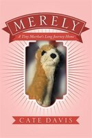 Merely: A Tiny Meerkat's Long Journey Home