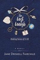 The Last Laugh: Making Sense of It All
