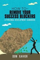 how to - Remove Your Success Blockers: A Personal Development Handbook
