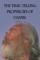 The Time-Telling Prophecies of Daniel