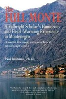 The Full Monte: A Fulbright Scholar's Humorous And Heart-warming Experience In Montenegro