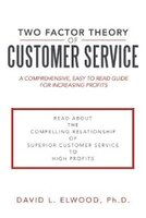 Two Factor Theory of Customer Service: A comprehensive, easy to read guide for increasing profits