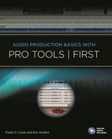 Audio Production Basics With Pro Tools First: Audio Production Basics