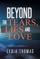 BEYOND THE TEARS, LIES AND LOVE