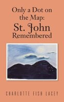 Only a Dot on the Map: St John Remembered