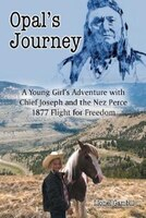 Opal's Journey: A Young Girl's Adventure with Chief Joseph and the Nez Perce 1877 Flight for Freedom