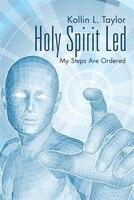 Holy Spirit Led: My Steps Are Ordered