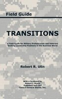 Transitions: A Field Guide for Military Professionals and Veterans Seeking Leadership Positions in the Business