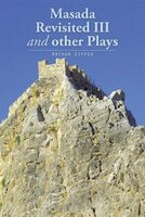 Masada Revisited III and other Plays