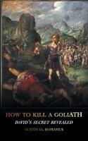 How to Kill a Goliath: David's Secret Revealed