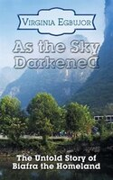As the Sky Darkened: The Untold Story of Biafra the Homeland