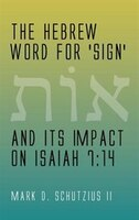 The Hebrew Word for 'sign' and its Impact on Isaiah 7: 14