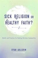 Sick Religion or Healthy Faith?