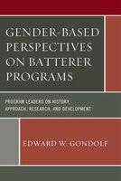 Gender-based Perspectives On Batterer Programs: Program Leaders On History, Approach, Research, And Development