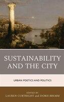 Sustainability And The City: Urban Poetics And Politics