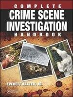 Complete Crime Scene Investigation Handbook
