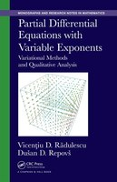 Partial Differential Equations With Variable Exponents: Variational Methods And Qualitative Analysis