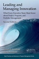 Leading And Managing Innovation: What Every Executive Team Must Know About Project, Program, And Portfolio Management, Second Edit