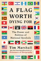 A Flag Worth Dying For: The Power and Politics of National Symbols