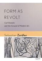 Form as Revolt: Carl Einstein and the Ground of Modern Art