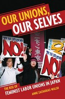 Our Unions, Our Selves: The Rise of Feminist Labor Unions in Japan