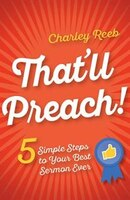 THATLL PREACH!: 5 Simple Steps to Your Best Sermon Ever