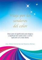 Viaje por los senderos del color: Descubre el significado psicológico y espiritual de cada color y cómo aplicarlo a tu