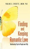 Finding and Keeping Romantic Love: Relationship Tips for People over Fifty