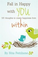 Fall in Happy with YOU: 101 thoughts to create happiness from within