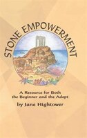 Stone Empowerment: A Resource for Both the Beginner and the Adept