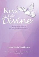 Keys to Your Divine: A road to fearlessness and transformational recovery