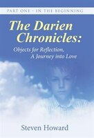 The Darien Chronicles: Objects for Reflection, A journey into Love: Part One - In The Beginning