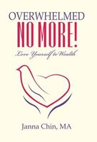 Overwhelmed No More!: Love Yourself to Wealth