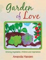 Garden of Love: Growing Vegetables, Children and Inspirations
