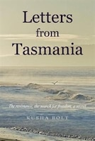 Letters from Tasmania: The Resistance, the Search for Freedom, a Secret