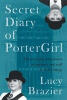 Secret Diary of PorterGirl: The Everyday Adventures of the Students and Staff of Old College