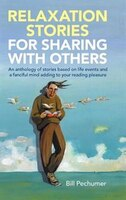 Relaxation Stories For Sharing With Others: An anthology of stories based on life events and a fanciful mind adding to your readin