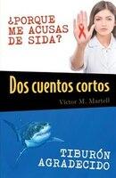 Dos cuentos cortos: ?PORQUE ME ACUSAS DE SIDA?; TIBURON AGRADECIDO