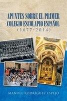 Apuntes sobre el primer colegio escolapio español (1677-2014) - Manuel Rodríguez Espejo