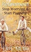 Retirement: Stop Worrying & Start Planning