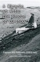 A Miracle at Attu: The Rescue of CG-1600