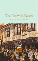 The Pickwick Papers: The Posthumous Papers Of The Pickwick Club
