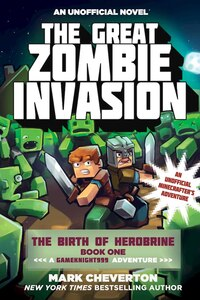 The Great Zombie Invasion: The Birth of Herobrine Book One: A Gameknight999 Adventure: An Unofficial Minecrafter's