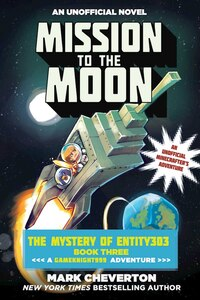 Mission to the Moon: The Mystery Of Entity303 Book Three: A Gameknight999 Adventure: An Unofficial Minecrafter's Adventu