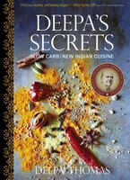 Deepa's Secrets: Mouthwatering, Slow-carb New Indian Re
