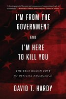 I'm From The Government And I'm Here To Kill You: The True Human Cost Of Official Negligence